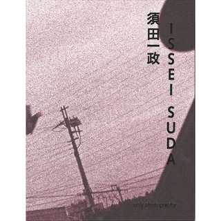 Issei Suda. The Work of a Lifetime - Photographs 1968 - 2006