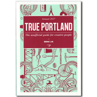 【ポートランドガイド最新版】『TRUE PORTLAND: The Unofficial Guide for Creative People Annual 2017』(英語)