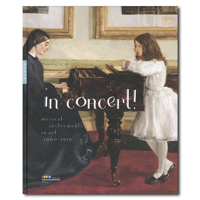 in concert ! : musical instruments in art 1860-1910 巨匠たちの描く、楽器の名画を集めた展覧会図録