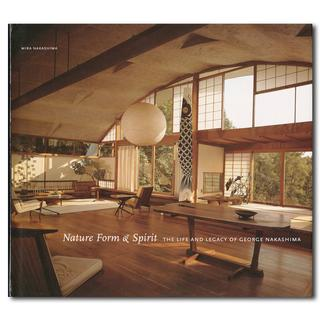 Nature Form & Spirit The Life and Legacy of George Nakashima/家具デザイナー ジョージ・ナカシマのモノグラフ