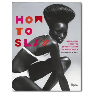 How to Slay : Inspiration from the Queens and Kings of Black Style/ハウ・トゥ・スレイ