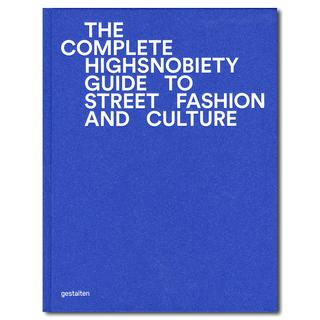 The Incomplete: Highsnobiety Guide to Street Fashion and Culture カルチャーメディアが伝え続けたハイファッションとストリートカジュアル