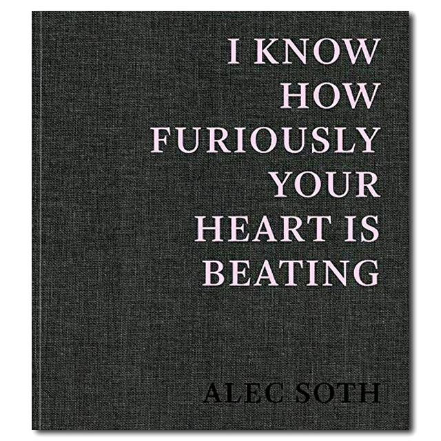 I Know How Furiously Your Heart Is Beating【通常版】 ALEC SOTH(アレック・ソス)