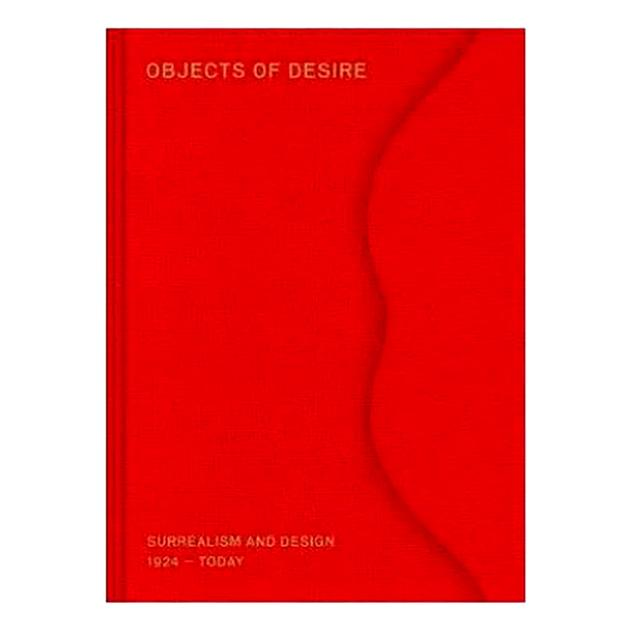 Objects of Desire Surrelism and Design 1924-Today